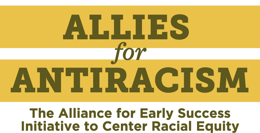 The Alliance for Early Success Allies for Antiracism